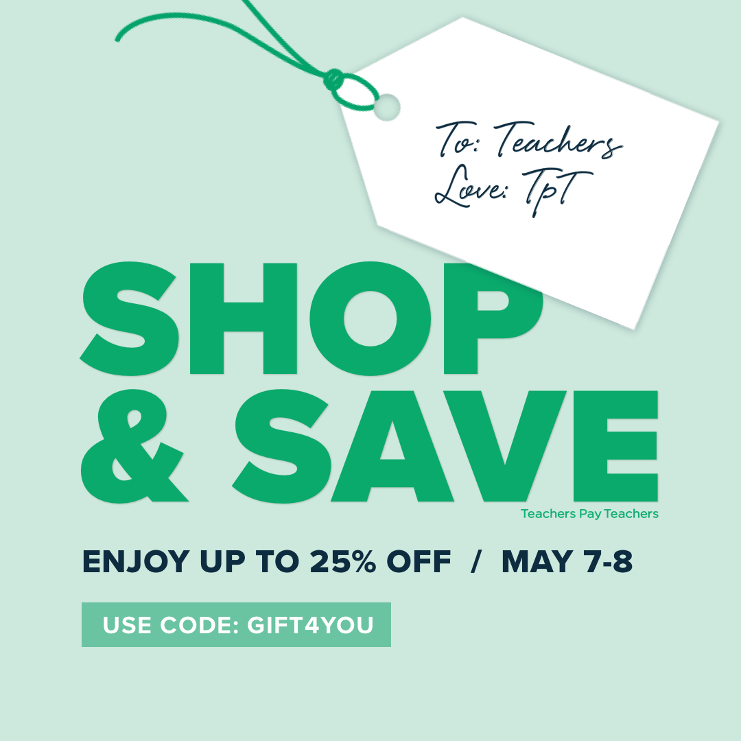 Teachers Pay Teachers Appreciation Sale is May 7 & 8, 2019.  Shop the sale using the code  GIFT4YOU for an extra 5% off!